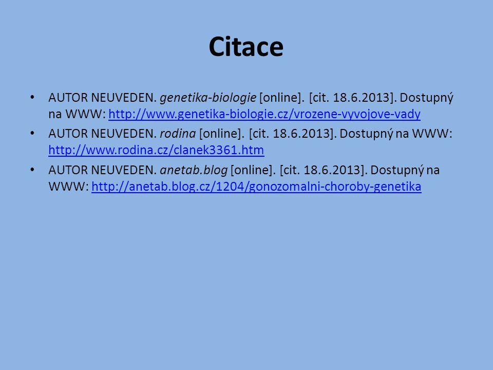 Citace AUTOR NEUVEDEN. genetika-biologie [online]. [cit. 18.6.2013]. Dostupný na WWW: http://www.genetika-biologie.cz/vrozene-vyvojove-vady.